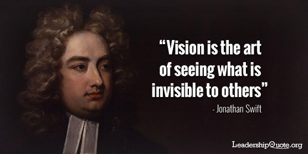 Vision is the art of seeing what is invisible to others