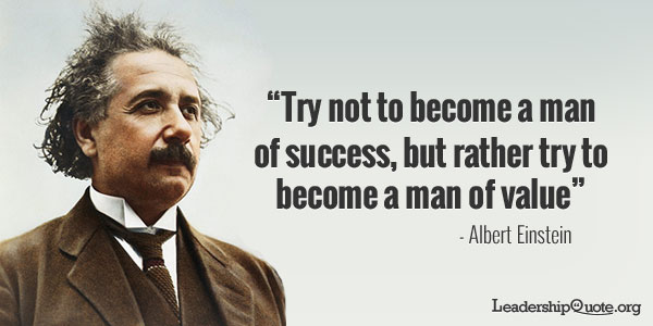 Try Not to Become a Man of Success, but Rather Try to Become a Man of Value