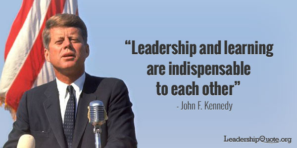 John F Kennedy Quote - Leadership and learning are indispensable to each other