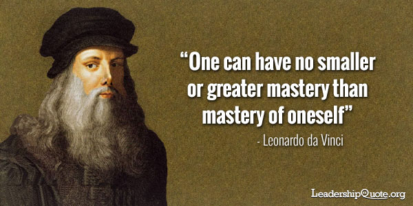 Leonardo da Vinci Quote - One can have no smaller or greater mastery than mastery of oneself