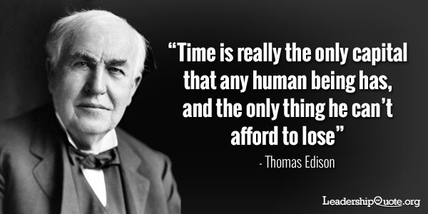 Thomas Edison Quote - Time is really the only capital that any human being has and the only thing he cant afford to lose