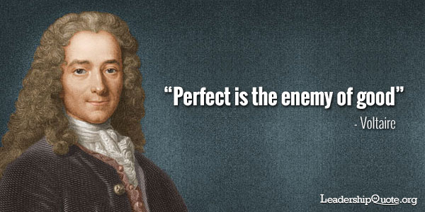 Voltaire Quote - Perfect is the enemy of good