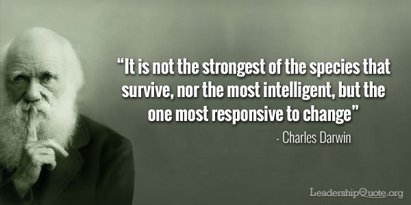 Charles Darwin Quote - It is not the strongest of the species that survive, nor the most intelligent, but the one most responsive to change