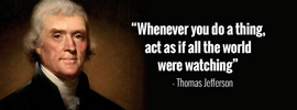 Thomas Jefferson Quote - Whenever you do a thing, act as if all the world were watching