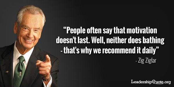 Zig Ziglar Quote - People often say that motivation doesn't last. Well, neither does bathing - that's why we recommend it daily