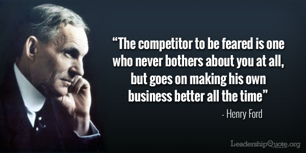 Henry Ford Quote The Competitor To Be Feared Is One Who Never Stunning Ford Quote