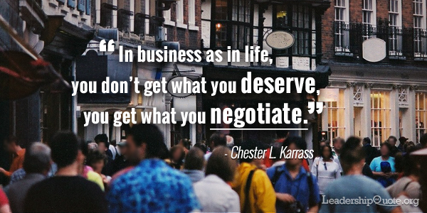 Chester Karrass Quote - In business as in life you dont get what you deserve you get what you negotiate