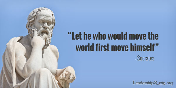 Socrates Quote - Let he who would move the world first move himself
