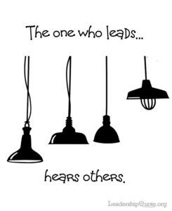 The one who leads hears others.