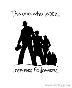 The one who leads inspires followers.