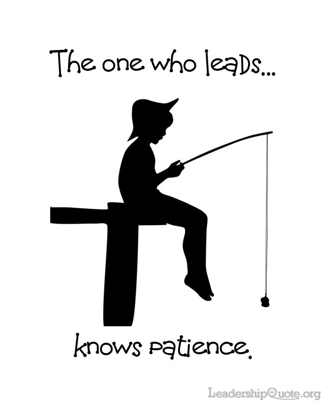 The one who leads knows patience.