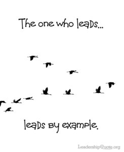 The one who leads, leads by example.