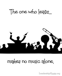 The one who leads makes no music alone.