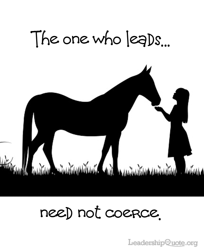 The one who leads need not coerce.