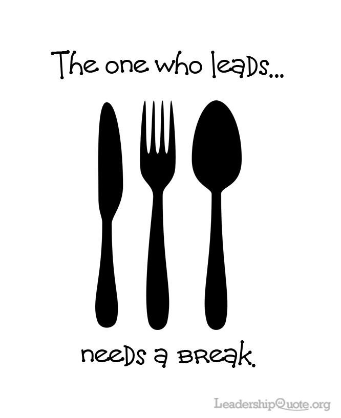 The one who leads needs a break.