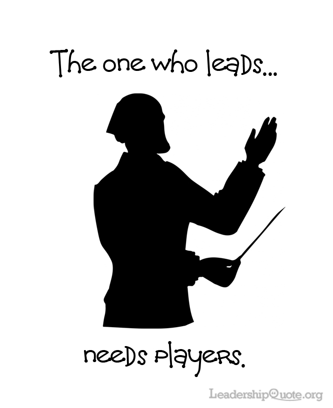 The one who leads needs players.