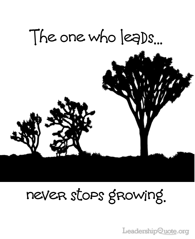 The one who leads never stops growing.