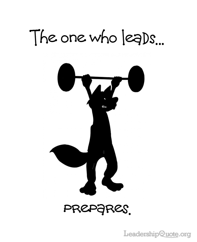 The one who leads prepares.