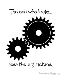 The one who leads sees the big picture.