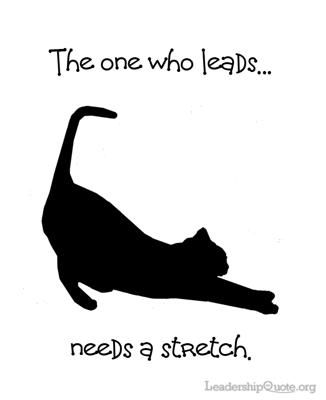 The one who leads needs a stretch.