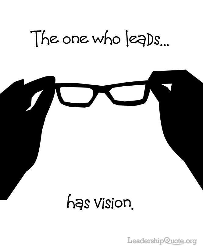 The one who leads has vision.