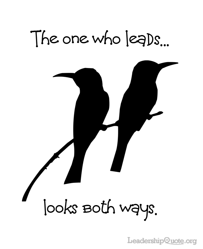 The one who leads looks both ways.