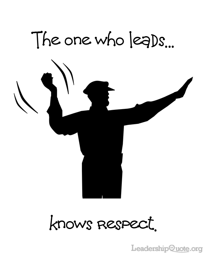 The one who leads knows respect.