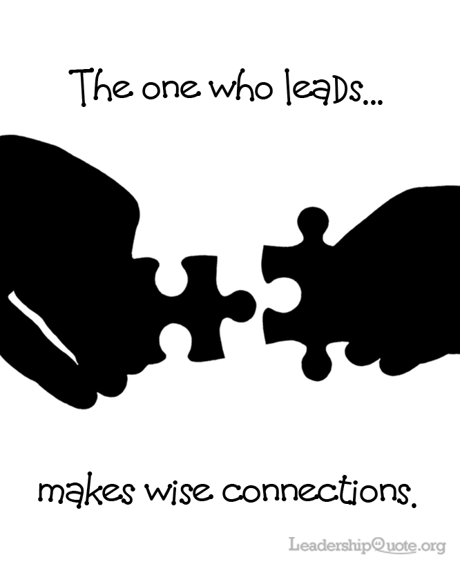 The one who leads makes wise connections.