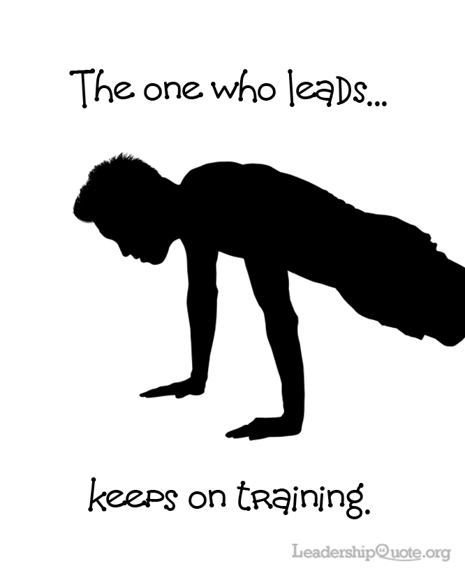 The one who leads keeps on training.