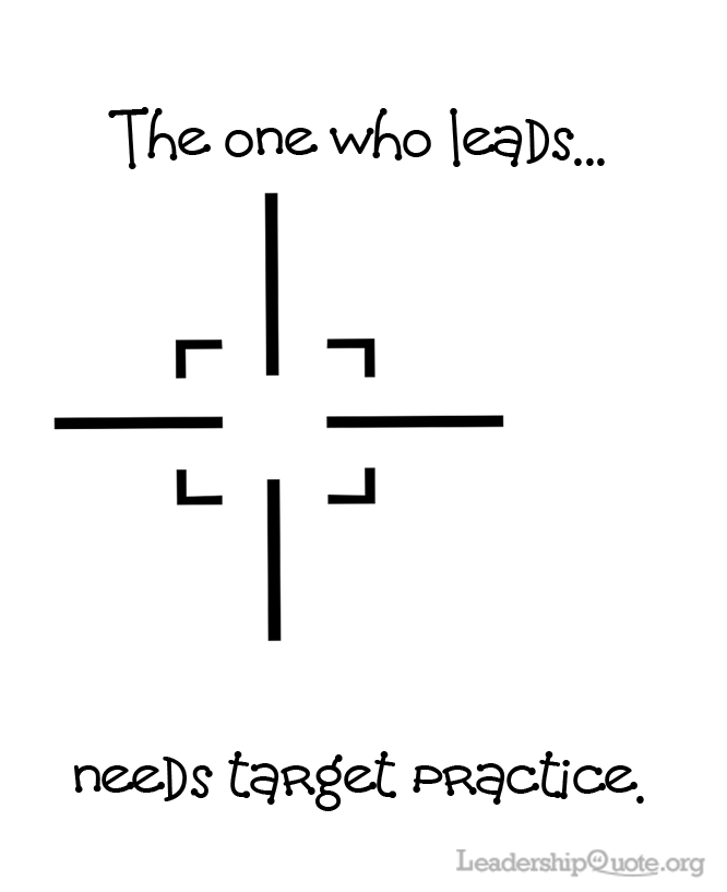 The one who leads needs target practice.