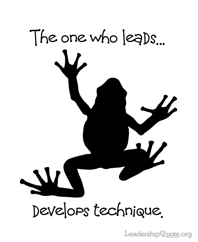 The one who leads develops technique.