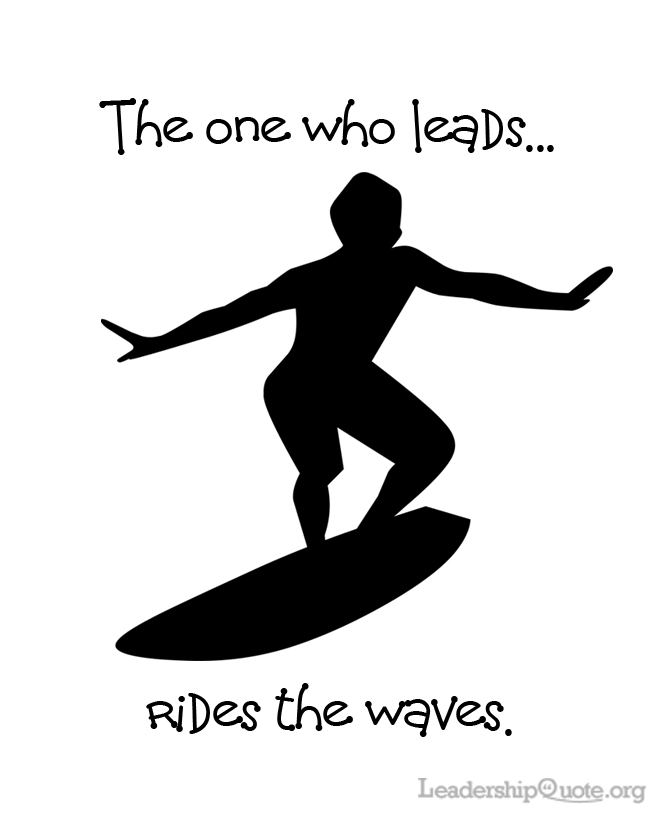 The one who leads rides the waves.